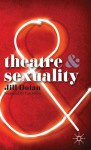 Theatre and Sexuality - Jill Dolan, Tim Miller