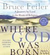 Where God Was Born: A Journey by Land to the Roots of Religion - Bruce Feiler