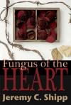 Fungus of the Heart - Jeremy C. Shipp