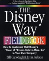 The Disney Way Fieldbook: How to Implement Walt Disney¿s Vision of ¿Dream, Believe, Dare, Do¿ in Your Own Company: How to Implement Walt ... Dream, Believe, Dare, Do in Your Own Company - Bill Capodagli, Lynn Jackson