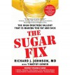 The Sugar Fix: The High-Fructose Fallout That Is Making You Fat and Sick - Richard J. Johnson, Timothy Gower, Richard Johnson