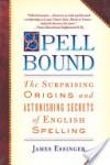 Spellbound: The Surprising Origins and Astonishing Secrets of English Spelling - James Essinger
