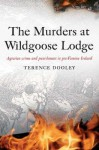 The Murders at Wildgoose Lodge: Agrarian Crime and Punishment in Pre-Famine Ireland - Terence Dooley