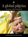 A Global Pilgrim: The Journeys of Pope John Paul II - Chicago Tribune
