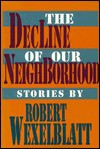 Decline Of Our Neighborhood - Robert Wexelblatt