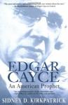 Edgar Cayce: An American Prophet - Sidney D. Kirkpatrick