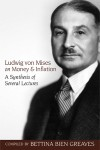 Ludwig von Mises on Money and Inflation: A Synthesis of Several Lectures - Bettina Bien Greaves