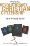 Revolutionary Christian Citizenship - John Howard Yoder, John C. Nugent, Branson Parler, Andy Alexis-Baker