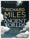 Ancient Worlds: The Search for the Origins of Western Civilization - Richard Miles