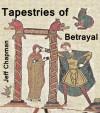 Tapestries of Betrayal - Jeff Chapman