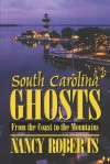 South Carolina Ghosts: From the Coast to the Mountains - Nancy Roberts