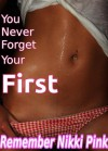 You Never Forget Your First (hot contemporary romance short) - Remember Nikki Pink