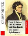 Das Kloster Bei Sendomir / Der Arme Spielmann (Grossdruck): Zwei Erzahlungen - Franz Grillparzer