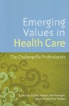 Emerging Values In Health Care: The Challenge For Professionals - Stephen Pattison, Ben Hannigan, Huw Thomas, Roisin Pill
