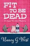 Fit To Be Dead - Nancy G. West