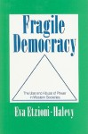 Fragile Democracy: The Use and Abuse of Power in Western Societies - Eva Etzioni-Halevy