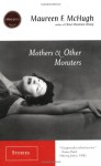 Mothers & Other Monsters: Stories - Maureen F. McHugh