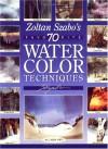 Zoltan Szabo's 70 Favorite Watercolor Techniques - Zoltán Szabó