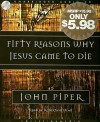 Fifty Reasons Why Jesus Came to Die - John Piper, Robertson Dean