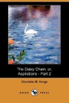 The Daisy Chain; Or, Aspirations - Part 2 - Charlotte Mary Yonge