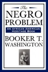 The Negro Problem (an African American Heritage Book) - Booker T. Washington, W.E.B. Du Bois