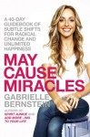 May Cause Miracles: A 40-Day Guidebook of Subtle Shifts for Radical Change and Unlimited Happiness - Gabrielle Bernstein