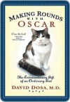 Making Rounds with Oscar: The Extraordinary Gift of an Ordinary Cat - David Dosa