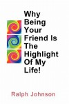 Why Being Your Friend Is the Highlight of My Life! - Ralph Johnson