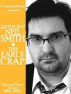 The Early Crap: Selected Short Stories, 1997-2005 - Anthony Neil Smith