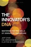 The Innovator's DNA: Mastering the Five Skills of Disruptive Innovators - Jeffrey Dyer, Hal B. Gregersen, Clayton M. Christensen