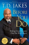 Before You Do: Making Great Decisions That You Won't Regret - T.D. Jakes