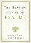 The Healing Power of Psalms: Renewal, Hope and Acceptance from the World's Most Beloved Ancient Verses - Samuel Chiel, Henry Dreher