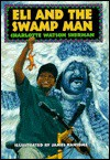 Eli and the Swamp Man - Charlotte Sherman, James E. Ransome