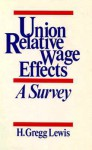 Union Relative Wage Effects: A Survey - Gregg Lewis