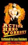 The Action Hero Workout: Kettlebell Fatloss Finishers - John Gutierrez