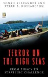 Terror on the High Seas: From Piracy to Strategic Challenge: From Piracy to Strategic Challenge - Yonah Alexander, Tyler B Richardson