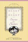 Heart to Heart Stories for Sisters - Joe L. Wheeler
