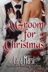 A Groom for Christmas - Cara Marsi