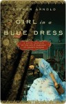 Girl in a Blue Dress: A Novel Inspired by the Life and Marriage of Charles Dickens - Gaynor Arnold
