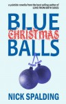 Blue Christmas Balls: A Laugh Out Loud Comedy Novella - Nick Spalding