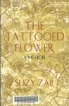 The Tattooed Flower: a Memoir - Suzy Zail
