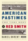 American Pastimes: The Very Best of Red Smith (The Library of America) - Red Smith, Daniel Okrent