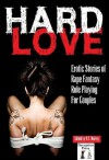 Hard Love: Erotic Stories of Rape Fantasy Role Playing for Couples - Thomas S. Roche, N.T. Morley, Marie Sudac, Bethany Hart, Hayleigh Armstrong, Jonathan Barber, Sarah Sands