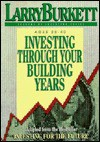 Investing Through Your Building Years - Larry Burkett