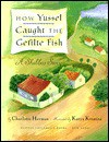 How Yussel Caught the Gefilte Fish - Charlotte Herman, Katya Krenina