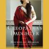Cleopatra's Daughter - Michelle Moran, Wanda McCaddon