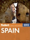 Fodor's Spain 2012 - Fodor's Travel Publications Inc., Fodor's Travel Publications Inc.