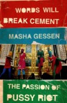 Words Will Break Cement: The Passion of Pussy Riot - Masha Gessen