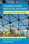 Children, families and social exclusion: New approaches to prevention - Kate Morris, Paul Mason, Kate Morris