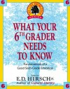WHAT YOUR 6TH GRADER NEEDS TO KNOW (Core Knowledge Series) - E.D. Hirsch Jr.